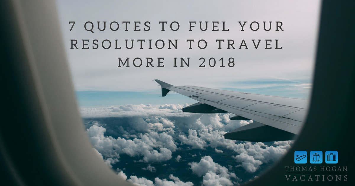 7 Quotes To Fuel Your Resolution Travel More In 2018