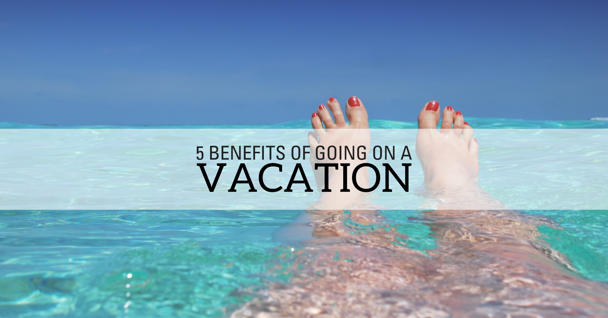5 Benefits Of Going On A Vacation Thomas Hogan Vacations